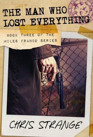 The Man Who Lost Everything (Miles Franco #3) by Chris Strange from Chris Strange in General Novel category