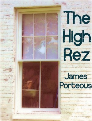 The High Rez by James Porteous from ClipperMedia in General Novel category