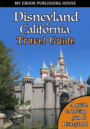 Disneyland California Travel Guide