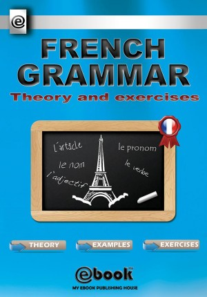 French Grammar - Theory and Exercises by My Ebook Publishing House from CONSTANTIN OLARU in General Academics category