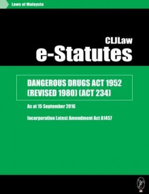 Dangerous Drugs Act 1952 (Revised 1980) (Act 234) - As At 15 September 2016 - Incorporation latest Amendment Act A1457 by CLJ-Publication from Current Law Journal in Law category