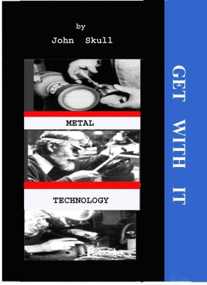 Get With It In Metal Technology by Dr. John Skull from Elbrook Press in Engineering & IT category