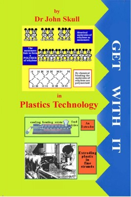 Get With It In Plastics Technology by Dr. John Skull from Elbrook Press in Engineering & IT category