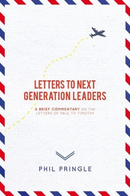 Letters to Next Generation Leaders by Phil Pringle from Faris Digital Solutions Pte Ltd in Christianity category