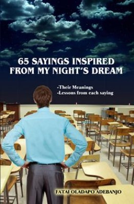 65 Sayings Inspired From my Night's Dream. by Fatai Oladapo Adebanjo from FATAI OLADAPO ADEBANJO in Motivation category