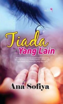 Tiada Yang Lain by Ana Sofiya from IDEA KREATIF PUBLICATION in Romance category