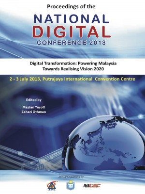 Proceedings of the National Digital Conference 2013 by Dato' Dr. Mazlan Yusoff and Dato' Dr. Zahari Othman from  in  category