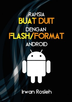 Rahsia Buat Duit Dengan Flash/Format Android by Irwan Rosleh from irwan bin rosleh in Business & Management category