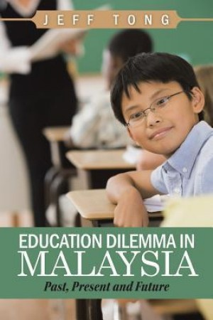 Education Dilemma in Malaysia, Past, Present and Future by Jeff Tong from JEFF TONG in Politics category