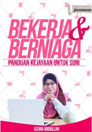 Bekerja & Berniaga - Panduan Kejayaan Untuk Suri by Azura Abdullah from Jootawan Group Sdn Bhd in Business & Management category