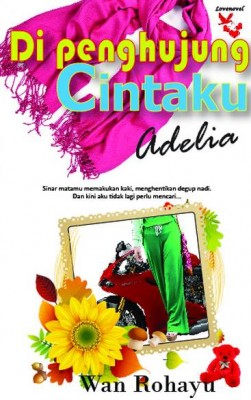 Di Penghujung Cintaku Adelia by Wan Rohayu from Lovenovel Enterprise in Romance category