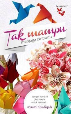 Tak Mampu Menjaga Cintamu by Ayumi Syafiqah from Lovenovel Enterprise in Romance category