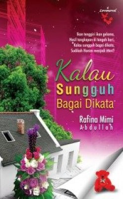 Kalau Sungguh Bagai Dikata by Rafina Mimi Abdullah from Lovenovel Enterprise in Romance category