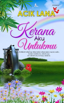 Kerana Aku Untukmu by Acik Lana from Lovenovel Enterprise in Romance category