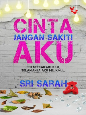 Cinta Jangan Sakiti Aku by Sri Sarah from Lovenovel Enterprise in Romance category
