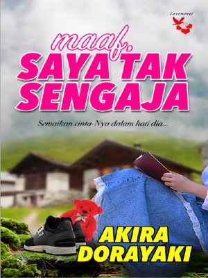 Maaf, Saya Tak Sengaja by Akira Dorayaki from Lovenovel Enterprise in  category