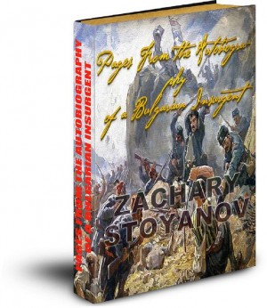 Zachary Stoyanoff: Pages From the Autobiography of a Bulgarian Insurgent by Zachary Stoyanov from Matt Kirilov in History category