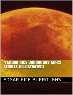 4 Edgar Rice Burroughs Mars Stories (Illustrated) by Edgar Rice Burroughs from Michael Hamilton in Classics category