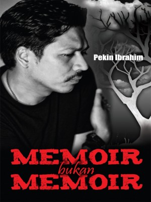 MEMOIR BUKAN MEMOIR by Pekin Ibrahim from Orange Dove Sdn Bhd in Autobiography & Biography category