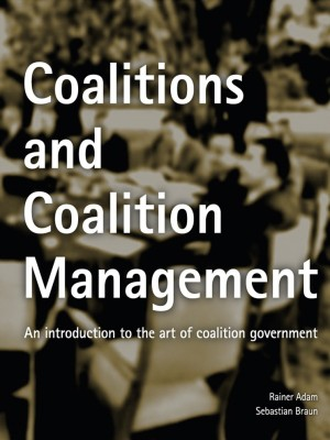 COALITIONS AND COALITION MANGEMENT-An Introduction to the Art of Coalition Gov by Rainer Adam, Sebastian Braun from Orange Dove Sdn Bhd in Politics category