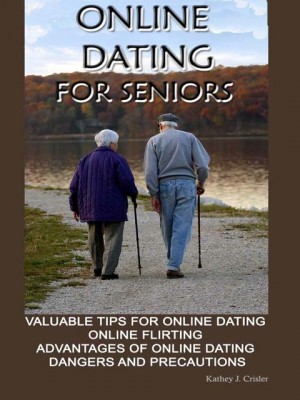 Online Dating For Seniors by Kathey J.Crisler  from OUTSIDE THE BOX ebookpublishing in Tots & Toddlers category
