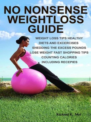 No Nonsense Weightloss Guide by Richard K. Mai  from  in  category