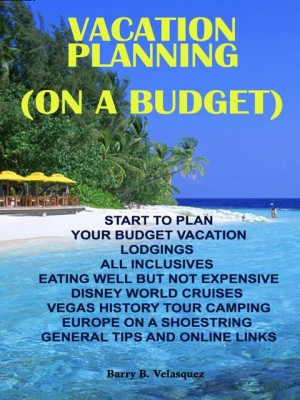 Vacation Planning (On A Budget) by BarryB.Velasquez from OUTSIDE THE BOX ebookpublishing in Tots & Toddlers category