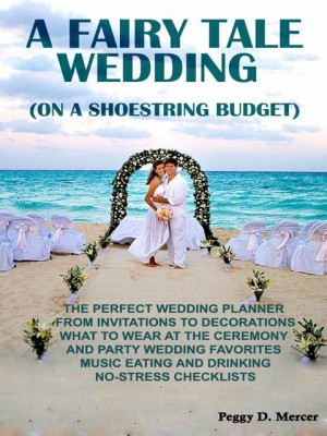 A Fairy Tale Wedding (On A Shoestring Budget) by Peggy D. Mercer from OUTSIDE THE BOX ebookpublishing in Wedding category