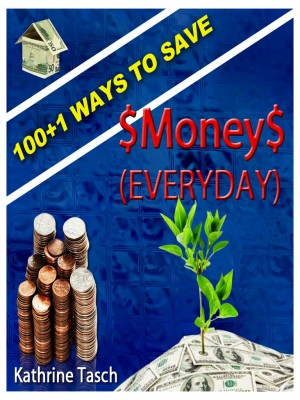 100+1 Ways To Save Money (Everyday) by Kathrine Tasch from OUTSIDE THE BOX ebookpublishing in Tots & Toddlers category