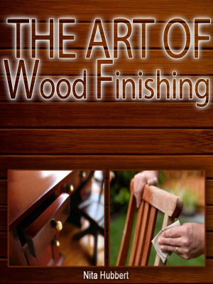 The Art of Wood Finishing by Nita Hubbert from OUTSIDE THE BOX ebookpublishing in Tots & Toddlers category