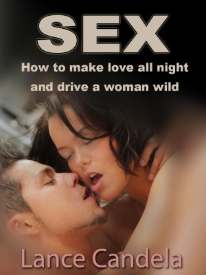 How to Make Love All Night (And Drive a Woman Wild) by Lance Candella from OUTSIDE THE BOX ebookpublishing in Romance category