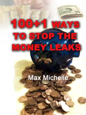 100+1 Ways To Stop The Money Leaks by Max Michelle from OUTSIDE THE BOX ebookpublishing in Tots & Toddlers category