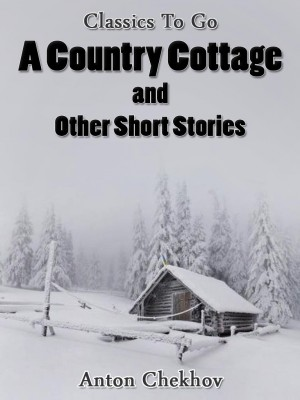 A Country Cottage and Short Stories by Anton Chekhov from OUTSIDE THE BOX ebookpublishing in Children category