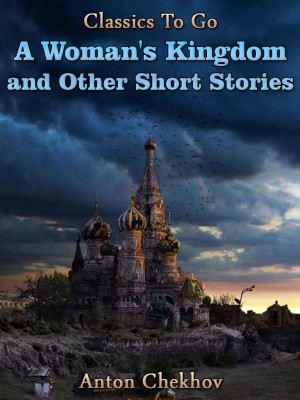 A Woman's Kingdom and Other Short Stories by Anton Chekhov from OUTSIDE THE BOX ebookpublishing in Children category
