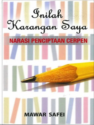 Inilah Karangan Saya: Narasi Penciptaan Cerpen by Mawar Safei from Penerbit UKM in General Academics category