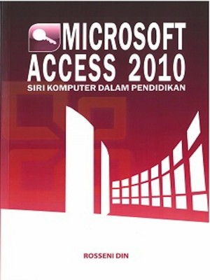 Microsoft Access 2010: Siri Komputer Dalam Pendidikan by Rosseni Din from Penerbit UKM in General Academics category