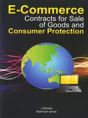 E-Commerce: Contracts for Sale of Goods and Consumer Protection by J.sheela & Rahmah Ismail from Penerbit UKM in General Academics category
