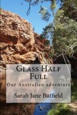 Glass Half Full: Our Australian adventure. by Sarah Jane Butfield from Sarah Jane Butfield in Autobiography & Biography category