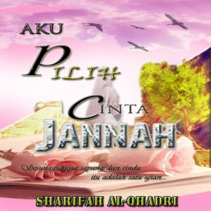 Aku Pilih Cinta Jannah by Sharifah Al-Qhadri from SHARIFAH ALQHADRI CONSULTANCY in General Novel category