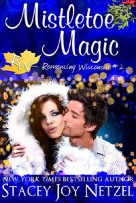 Mistletoe Magic (Romancing Wisconsin Series 2) by Stacey Joy Netzel from Stacey Joy Netzel in Romance category
