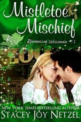 Mistletoe Mischief (Romancing Wisconsin Series 1) by Stacey Joy Netzel from Stacey Joy Netzel in Romance category