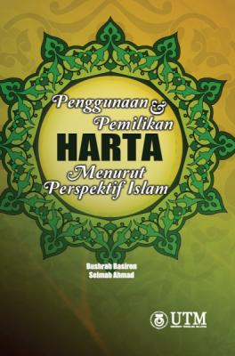 Penggunaan & Pemilikan HARTA Menurut Persepektif Islam by Bushrah Basiron, Selmah Ahmad from Penerbit UTM Press in General Academics category