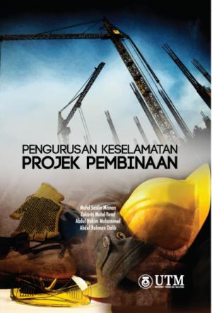 Pengurusan Keselamatan Projek Pembinaan by Mohd Saidin Misnan, Zakaria Mohd Yusof, Abdul Hakim Mohamed, Abdul Rahman Dalib from Penerbit UTM Press in Business & Management category