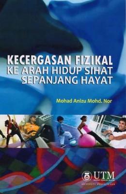 Kecergasan Fizikal Ke Arah Hidup Sihat Sepanjang Hayat by Mohad Anizu Mohd Nor from Penerbit UTM Press in Lifestyle category