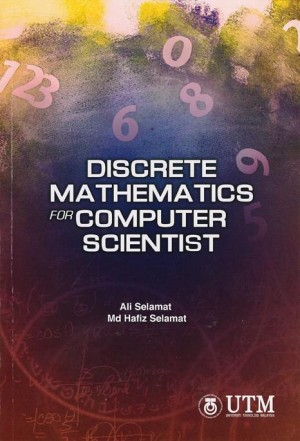 Discrete Mathematics for Computer Scientist by Ali Selamat, Md Hafiz Selamat from Penerbit UTM Press in Science category