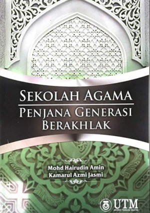 Sekolah Agama Penjana Generasi Berakhlak by Mohd Hairudin Amin & Kamarul Azmi Jasmi from Penerbit UTM Press in Islam category
