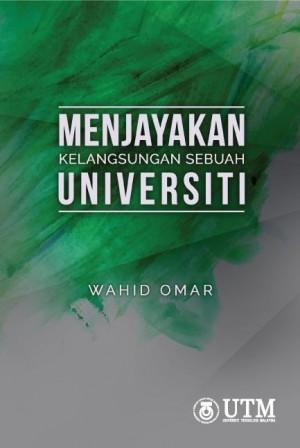 Menjayakan Kelangsungan Sebuah Universiti by WAHID OMAR from Penerbit UTM Press in General Academics category