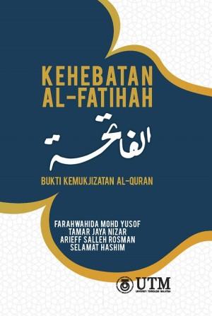 Kehebatan Al-Fatihah: Bukti Kemukjizatan Al-Quran by Farahwahida Mohd. Yusof,  Tamar Jaya Nizar,  Arieff Salleh Rosman &  Selamat Hashim from Penerbit UTM Press in Islam category