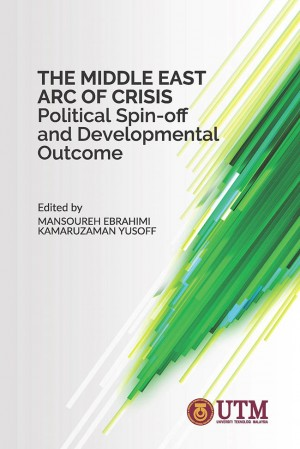 The Middle East Arc of Crisis: Political Spin-off and Developmental  Outcome by Mansoureh Ebrahimi & Kamaruzaman Yusoff from Penerbit UTM Press in Islam category