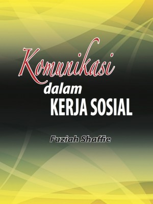 KOMUNIKASI DALAM KERJA SOSIAL by Fuziah Shaffie from UUM Press in General Academics category